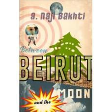 Between Beirut And The Moon - Naji Bakhti
