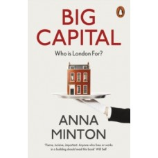 Big Capital : Who Is London For? - Anna Minton