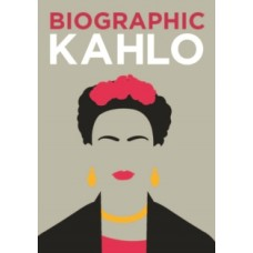 Biographic: Kahlo -  Sophie Collins