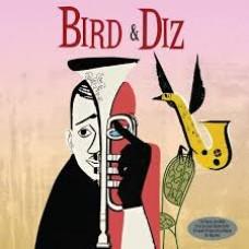Bird & Diz - Charlie Parker and Dizzy Gillespie