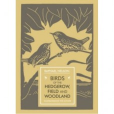 Birds of the Hedgerow, Field and Woodland - Raphael Nelson