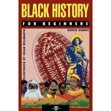 Black History for Beginners - Denise Dennis  & Susan Willmarth