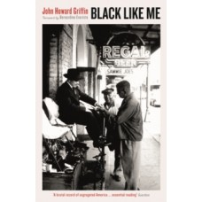 Black Like Me - John Howard Griffin & Bernardine Evaristo (Introduction By)