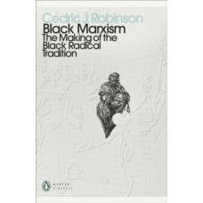 Black Marxism: The Making of the Black Radical Tradition - Cedric J. Robinson