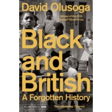 Black and British : A Forgotten History - David Olusoga