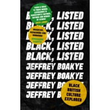 Black, Listed : Black British Culture Explored - Jeffrey Boakye