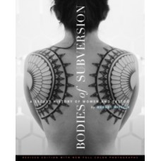 Bodies Of Subversion: A Secret History of Women & Tattoos, 2nd Edition - Margot Mifflin