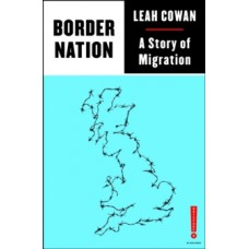 Border Nation : A Story of Migration - Leah Cowan