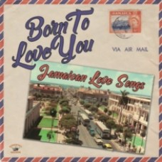 Born to Love You: Jamaican Love Songs - Various Artists