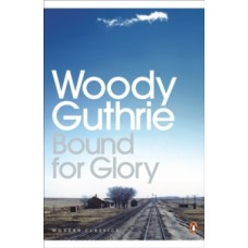 Bound for Glory - Woody Guthrie & Joe Klein (Introduction By)