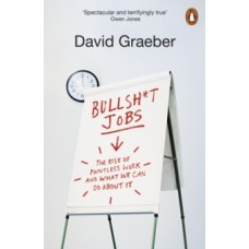 Bullshit Jobs : The Rise of Pointless Work, and What We Can Do About It - David Graeber