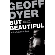 But Beautiful : A Book About Jazz - Geoff Dyer