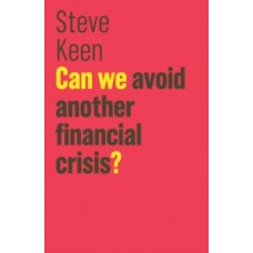Can We Avoid Another Financial Crisis? - Steve Keen