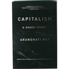 Capitalism : A Ghost Story - Arundhati Roy