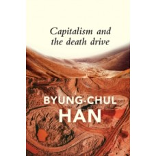 Capitalism and the Death Drive - Byung-Chul Han
