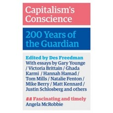 Capitalism's Conscience : 200 Years of the Guardian - Des Freedman (Ed)