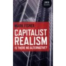 Capitalist Realism : Is There No Alternative? - Mark Fisher
