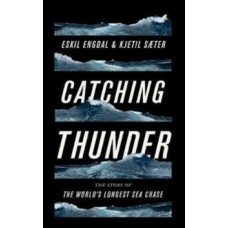 Catching Thunder : The True Story of the World's Longest Sea Chase - Eskil Engdal & Kjetil Saeter