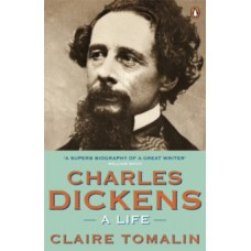 Charles Dickens : A Life - Claire Tomalin