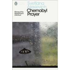 Chernobyl Prayer : Voices from Chernobyl -  Svetlana Alexievich