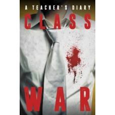 Class War : A Teacher's Diary - Anonymous