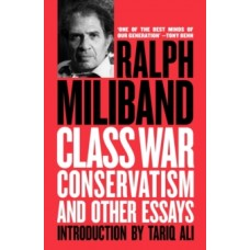 Class War Conservatism: And Other Essays - Ralph Miliband