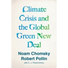Climate Crisis & the Global Green New Deal: The Political Economy of Saving the Planet - Noam Chomsky & Robert Pollin
