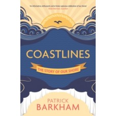 Coastlines : The Story of Our Shore - Patrick Barkham