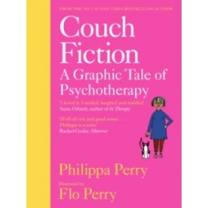 Couch Fiction : A Graphic Tale of Psychotherapy - Philippa Perry & Flo Perry
