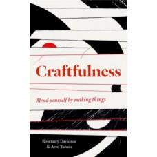 Craftfulness - Rosemary Davidson & Arzu Tahsin