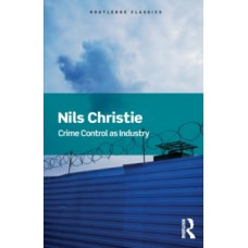 Crime Control As Industry : Towards Gulags, Western Style - Nils Christie