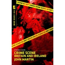 Crime Scene Britain and Ireland: A Reader's Guide - John Martin