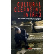 Cultural Cleansing in Iraq : Why Museums Were Looted, Libraries Burned & Academics Murdered -  Raymond W. Baker, Shereen T. Ismael, Tareq Y. Ismael