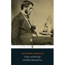 Culture and Anarchy and Other Selected Prose - Matthew Arnold & P. Keating