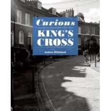 Curious King's Cross - Andrew Whitehead