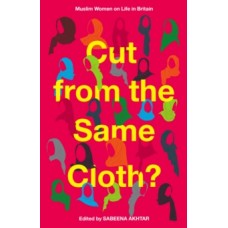 Cut from the Same Cloth? : Muslim Women on Life in Britain - Sabeena Akhtar