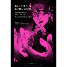 Dangerous Dimensions : Mind-bending Tales of the Mathematical Weird - Henry Bartholomew