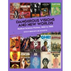 Dangerous Visions And New Worlds: Radical Science Fiction, 1950 to 1985 -  Andrew Nette, Iain McIntyre