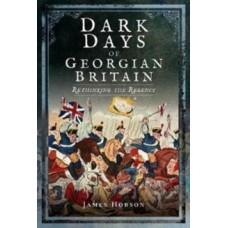 Dark Days of Georgian Britain : Rethinking the Regency - James R. Hobson