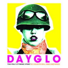 Dayglo! : The Creative Life of Poly Styrene - Celeste Bell & Zoe Howe