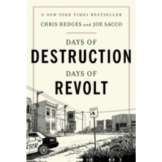 Days of Destruction, Days of Revolt - Chris Hedges & Joe Sacco