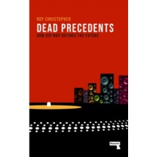 Dead Precedents : How Hip-Hop Defines the Future - Roy Christopher