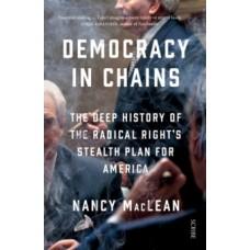 Democracy in Chains : the deep history of the radical right's stealth plan for America - Nancy MacLean