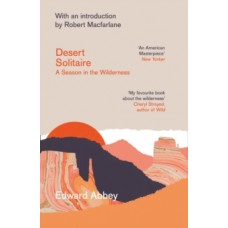 Desert Solitaire : A Season in the Wilderness - Edward Abbey & Robert Macfarlane (Introduction By)
