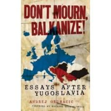 Don't Mourn, Balkanize! - Andrej Grubacic