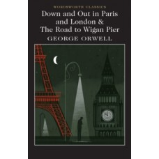 Down and Out in Paris and London & The Road to Wigan Pier - George Orwell