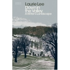 Down in the Valley : A Writer's Landscape - Laurie Lee