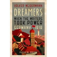 Dreamers : When the Writers Took Power, Germany 1918 - Volker Weidermann