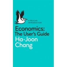 Economics: The User's Guide - Ha-Joon Chang