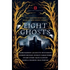 Eight Ghosts : The English Heritage Book of New Ghost Stories